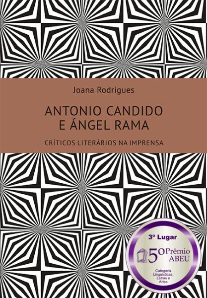 ANTONIO CANDIDO E ÁNGEL RAMA: CRÍTICOS LITERÁRIOS NA IMPRENSA - 3° Lugar na Categoria