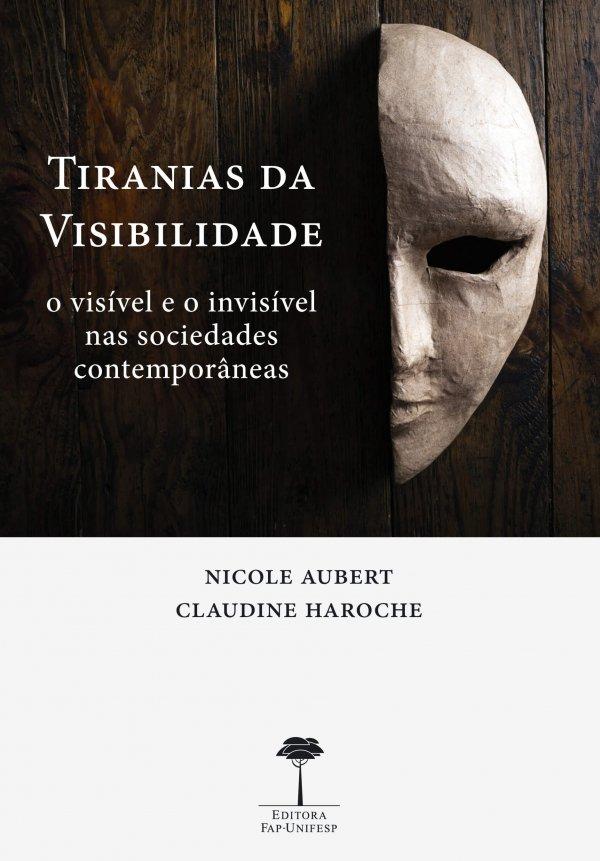 TIRANIAS DA VISIBILIDADE - O VISIVEL E O INVISIVEL NAS SOCIEDADES CONTEMPORANEAS